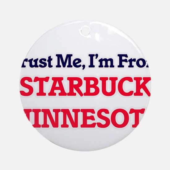 Trust Me, I'm from Starbuck Minneso Round Ornament