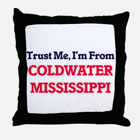Trust Me, I'm from Coldwater Mississi Throw Pillow