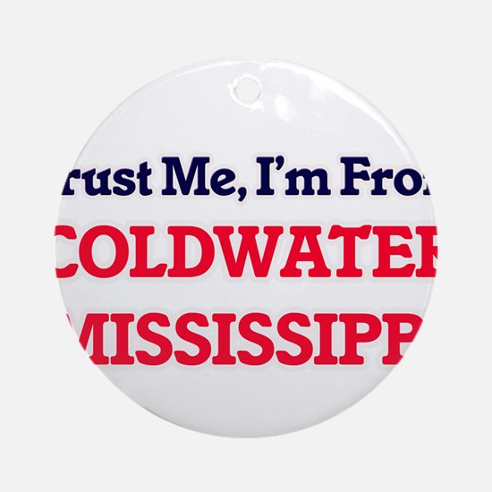 Trust Me, I'm from Coldwater Missis Round Ornament