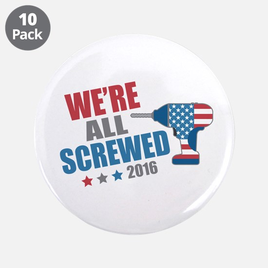 "Screwed 2016 3.5"" Button (10 pack)"