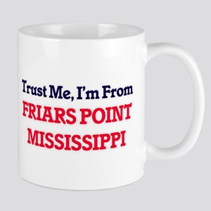 Trust Me, I'm from Friars Point Mississippi Mugs
