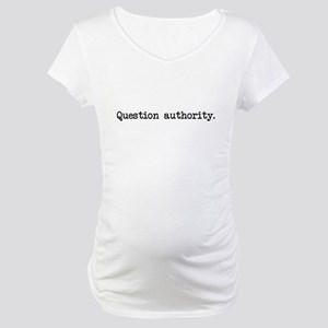Question Authority Maternity T-Shirt
