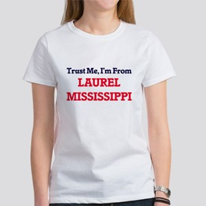 Trust Me, I'm from Laurel Mississippi T-Shirt