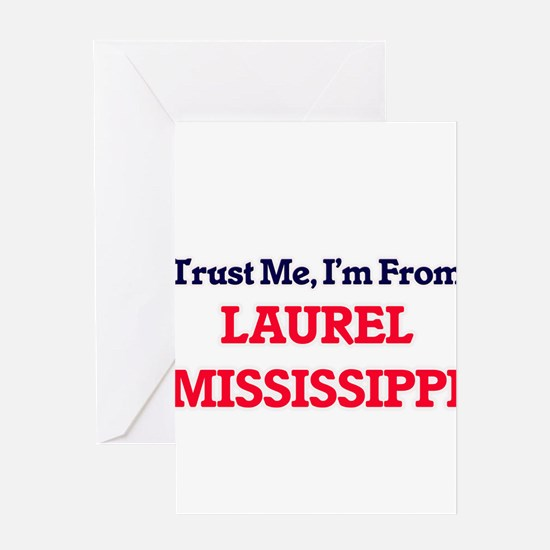 Trust Me, I'm from Laurel Mississip Greeting Cards