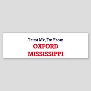 Trust Me, I'm from Oxford Mississip Bumper Sticker