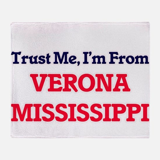 Trust Me, I'm from Verona Mississipp Throw Blanket