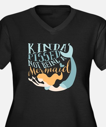 Kinda Pissed Not Being A Mermaid Plus Size T-Shirt