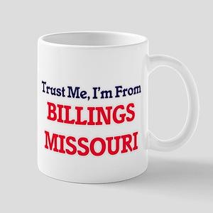 Trust Me, I'm from Billings Missouri Mugs