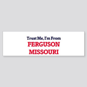 Trust Me, I'm from Ferguson Missour Bumper Sticker