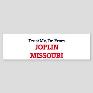 Trust Me, I'm from Joplin Missouri Bumper Sticker