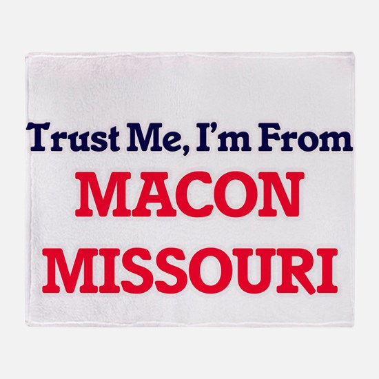 Trust Me, I'm from Macon Missouri Throw Blanket