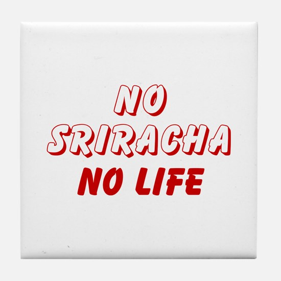 NO SRIRACHA NO LIFE Tile Coaster