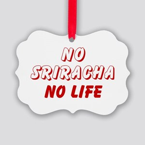 NO SRIRACHA NO LIFE Picture Ornament