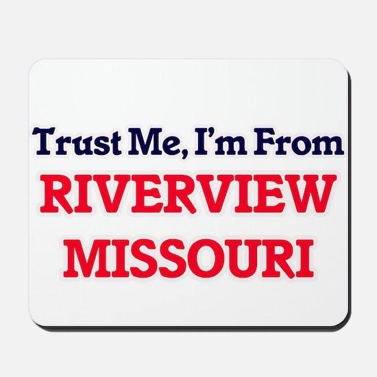 Trust Me, I'm from Riverview Missouri Mousepad