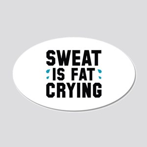 Sweat Is Fat Crying 22x14 Oval Wall Peel