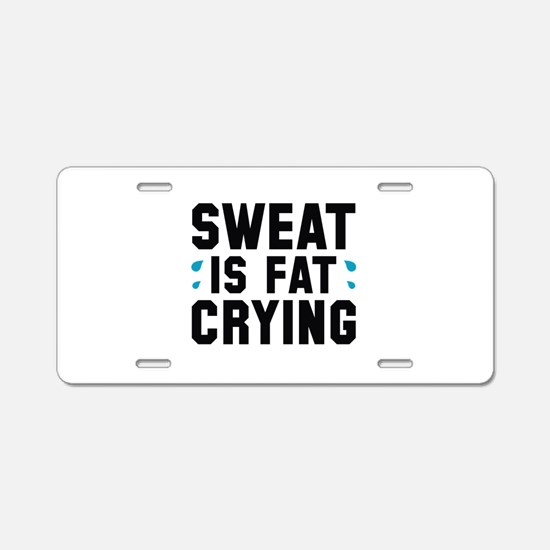 Sweat Is Fat Crying Aluminum License Plate