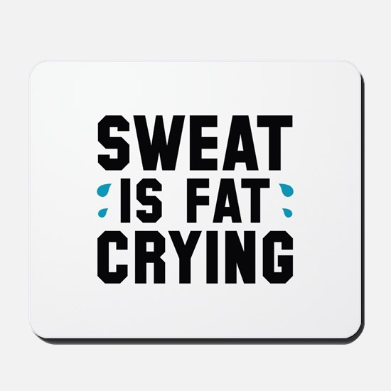 Sweat Is Fat Crying Mousepad