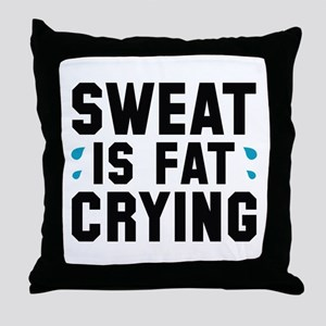Sweat Is Fat Crying Throw Pillow