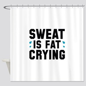 Sweat Is Fat Crying Shower Curtain