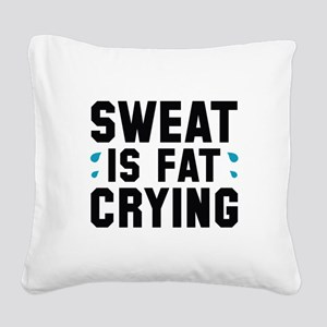 Sweat Is Fat Crying Square Canvas Pillow