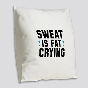 Sweat Is Fat Crying Burlap Throw Pillow