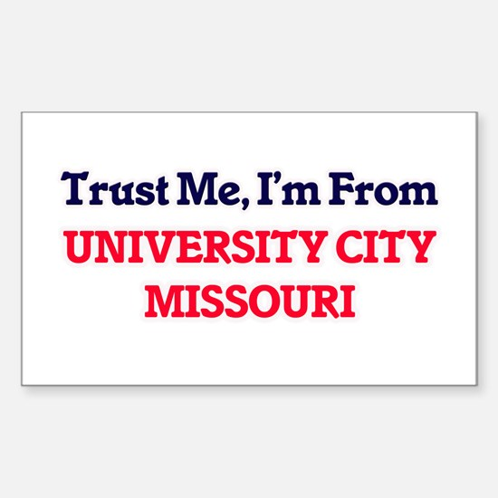 Trust Me, I'm from University City Missour Decal
