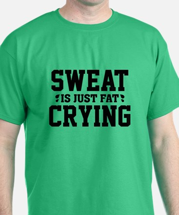 Sweat Is Just Fat Crying T-Shirt