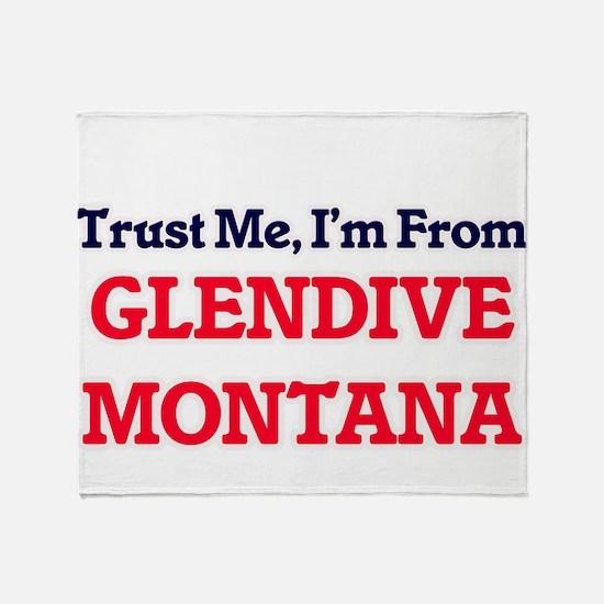 Trust Me, I'm from Glendive Montana Throw Blanket