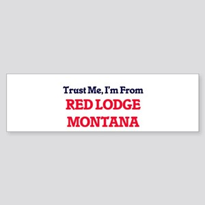Trust Me, I'm from Red Lodge Montan Bumper Sticker
