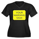 Your Warning Sign Women's Plus Size V-Neck Dark T-