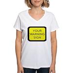 Your Warning Sign Women's V-Neck T-Shirt