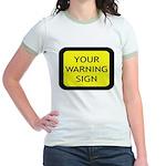 Your Warning Sign Jr. Ringer T-Shirt