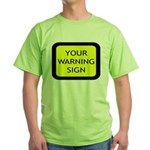 Your Warning Sign Green T-Shirt