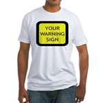 Your Warning Sign Fitted T-Shirt