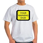 Your Warning Sign Light T-Shirt