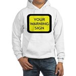 Your Warning Sign Hooded Sweatshirt