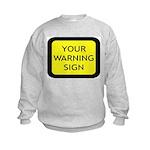 Your Warning Sign Kids Sweatshirt