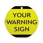 Your Warning Sign Ornament (Round)