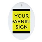Your Warning Sign Oval Ornament