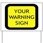 Your Warning Sign Yard Sign