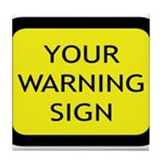 Your Warning Sign Tile Coaster