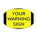 Your Warning Sign Oval Sticker