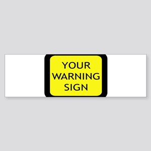Your Warning Sign Bumper Sticker