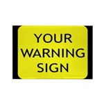 Your Warning Sign Rectangle Magnet