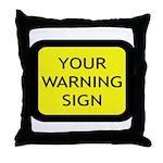 Your Warning Sign Throw Pillow
