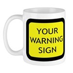 Your Warning Sign Mug
