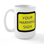 Your Warning Sign Large Mug
