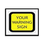 Your Warning Sign Framed Panel Print