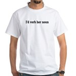 I'd Verb Her Noun White T-Shirt