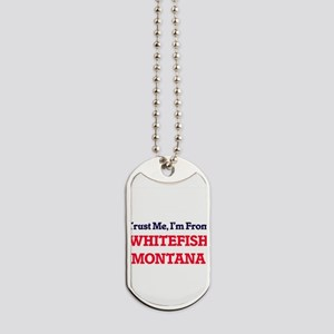 Trust Me, I'm from Whitefish Montana Dog Tags